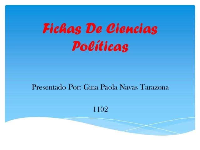 Fichas De Ciencias Políticas Presentado Por: Gina Paola Navas Tarazona 1102