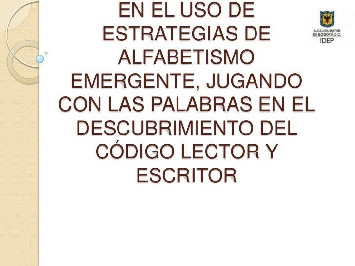 IMPACTO DE UN PROGRAMA EN EL USO DE ESTRATEGIAS DE ALFABETISMO EMERGENTE, JUGANDO CON LAS PALABRAS EN EL DESCUBRIMIENTO DE...