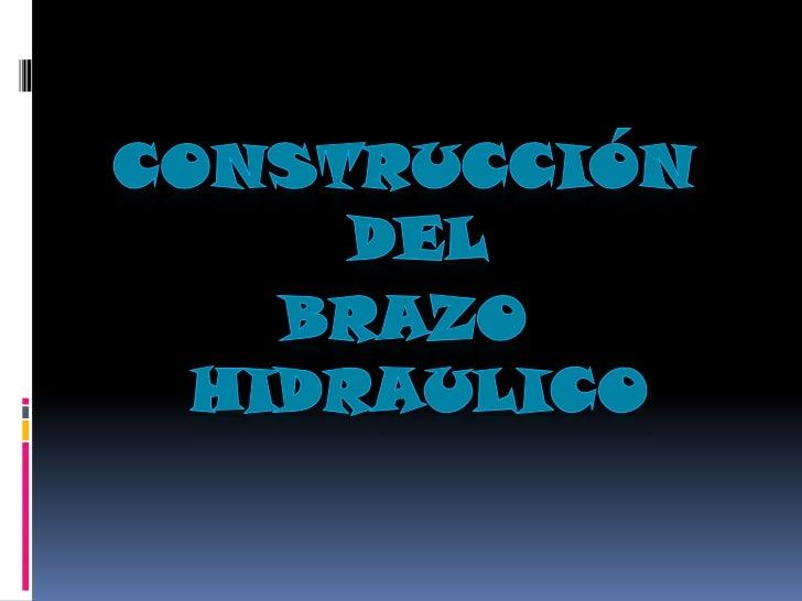 CONSTRUCCIÓN DEL<br />BRAZO HIDRAULICO<br />