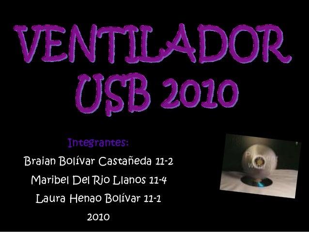 Integrantes: Braian Bolívar Castañeda 11-2 Maribel Del Rio Llanos 11-4 Laura Henao Bolívar 11-1 2010