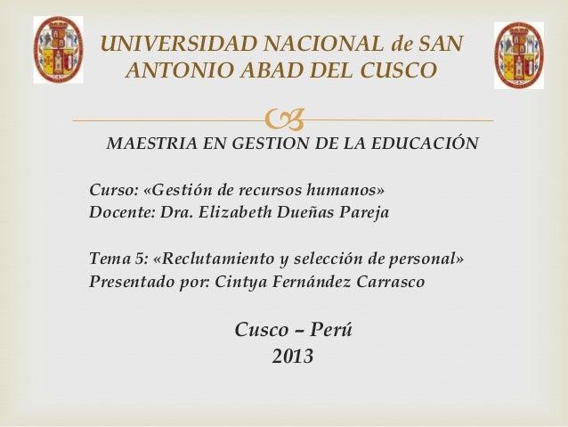UNIVERSIDAD NACIONAL de SAN ANTONIO ABAD DEL CUSCO   DE LA EDUCACIÓN MAESTRIA EN GESTION Curso: «Gestión de recursos huma...