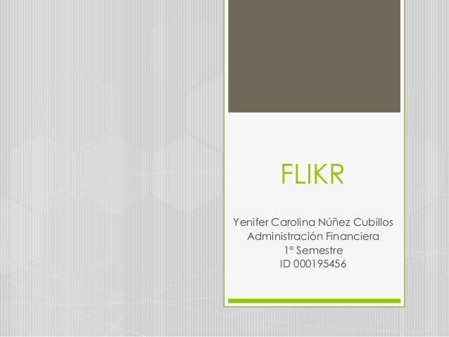 FLIKRYenifer Carolina Núñez Cubillos  Administración Financiera          1° Semestre         ID 000195456