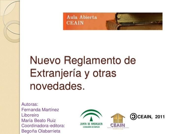 Nuevo Reglamento de    Extranjería y otras    novedades.Autoras:Fernanda MartínezLiboreiro                 CEAIN, 2011Marí...