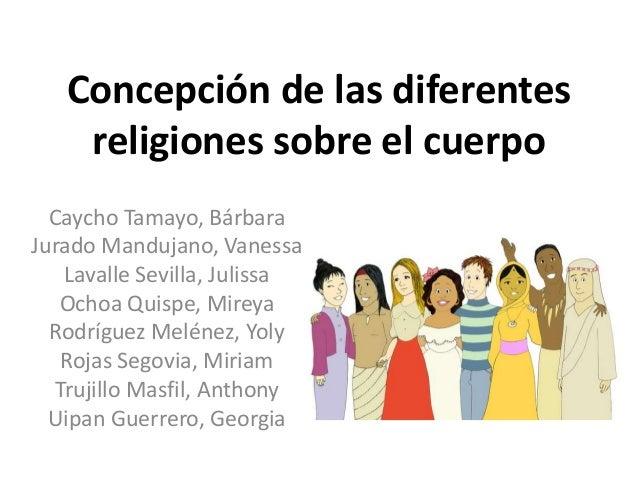 Concepción de las diferentes religiones sobre el cuerpo Caycho Tamayo, Bárbara Jurado Mandujano, Vanessa Lavalle Sevilla, ...