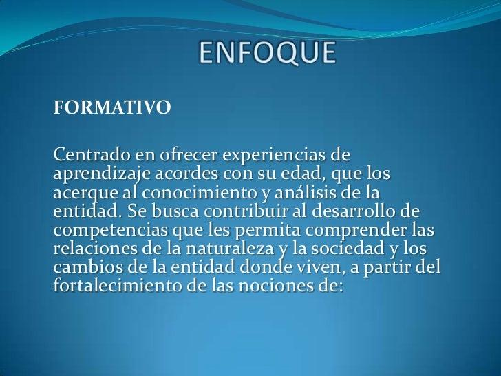ENFOQUE<br />FORMATIVO<br /><br />Centrado en ofrecer experiencias de aprendizaje acordes con su edad, que los acerque al...
