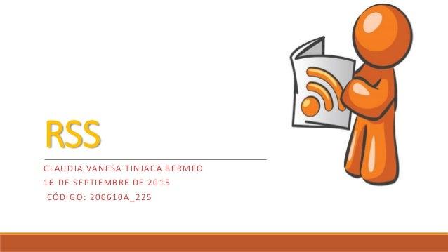 RSS CLAUDIA VANESA TINJACA BERMEO 16 DE SEPTIEMBRE DE 2015 CÓDIGO: 200610A_225