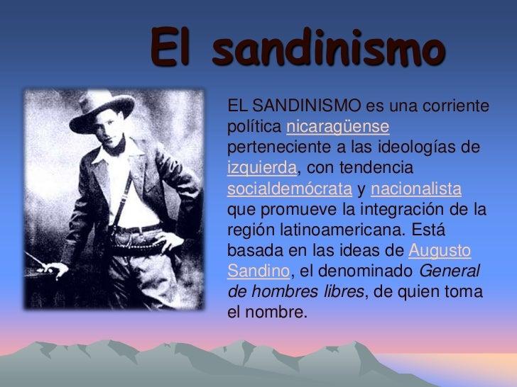 El sandinismo   EL SANDINISMO es una corriente   política nicaragüense   perteneciente a las ideologías de   izquierda, co...
