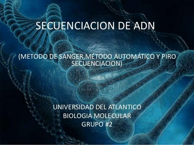 SECUENCIACION DE ADN(METODO DE SANGER,MÉTODO AUTOMÁTICO Y PIROSECUENCIACION)UNIVERSIDAD DEL ATLANTICOBIOLOGIA MOLECULARGRU...