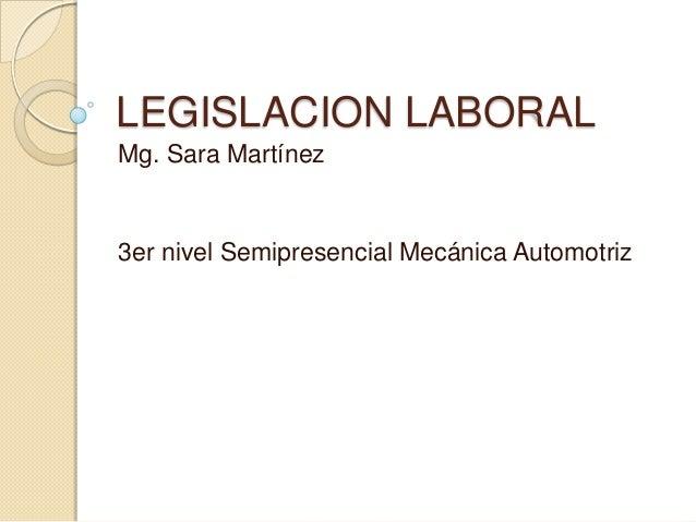 LEGISLACION LABORAL Mg. Sara Martínez  3er nivel Semipresencial Mecánica Automotriz
