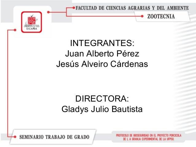INTEGRANTES: Juan Alberto Pérez Jesús Alveiro Cárdenas DIRECTORA: Gladys Julio Bautista