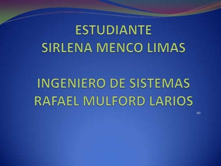 SD<br />ESTUDIANTESIRLENA MENCO LIMASINGENIERO DE SISTEMASRAFAEL MULFORD LARIOS<br />