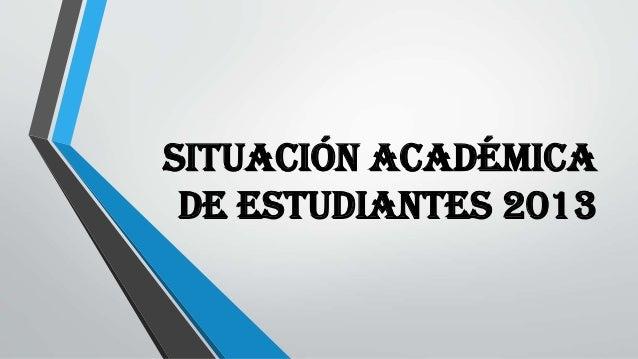 SITUACIÓN ACADÉMICA DE ESTUDIANTES 2013