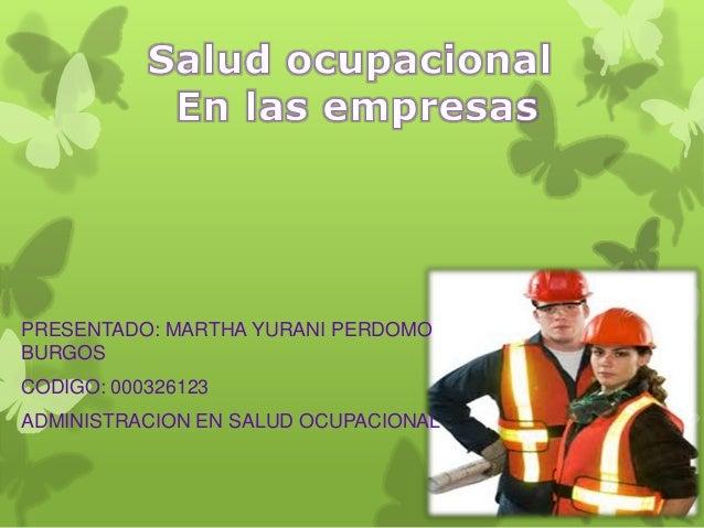 PRESENTADO: MARTHA YURANI PERDOMOBURGOSCODIGO: 000326123ADMINISTRACION EN SALUD OCUPACIONAL