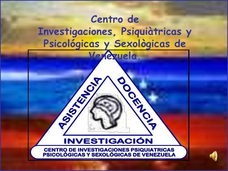 Centro deInvestigaciones, Psiquiàtricas y Psicológicas y Sexològicas de           Venezuela.CENTRO DE INVESTIGACIONES PSIQ...