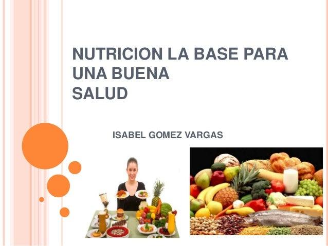 NUTRICION LA BASE PARA UNA BUENA SALUD ISABEL GOMEZ VARGAS