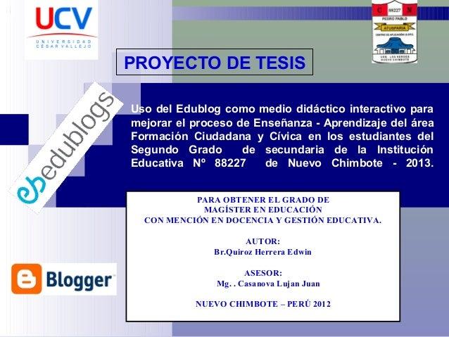 PROYECTO DE TESISUso del Edublog como medio didáctico interactivo paramejorar el proceso de Enseñanza - Aprendizaje del ár...