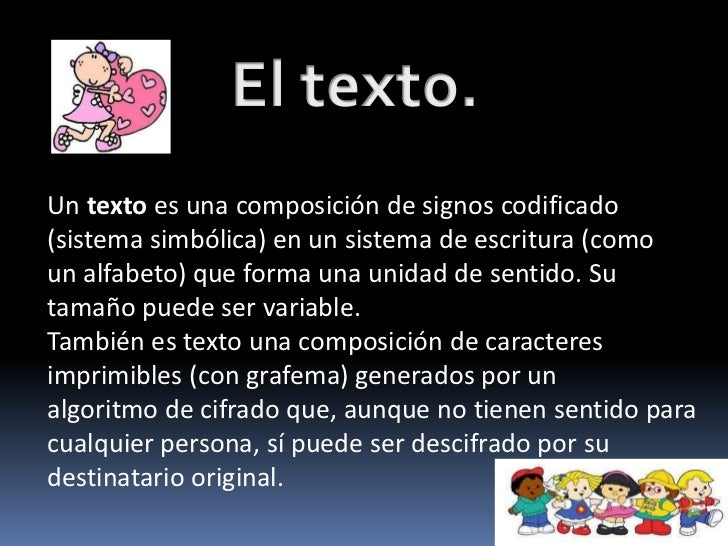Un texto es una composición de signos codificado(sistema simbólica) en un sistema de escritura (comoun alfabeto) que forma...