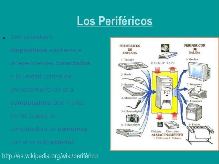 http://es.wikipedia.org/wiki/periférico <ul><li>Son aparatos o  dispositivos  auxiliares e   independientes  conectados  a...