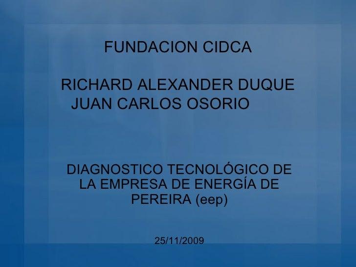 FUNDACION CIDCA RICHARD ALEXANDER DUQUE JUAN CARLOS OSORIO DIAGNOSTICO TECNOLÓGICO DE LA EMPRESA DE ENERGÍA DE PEREIRA (ee...