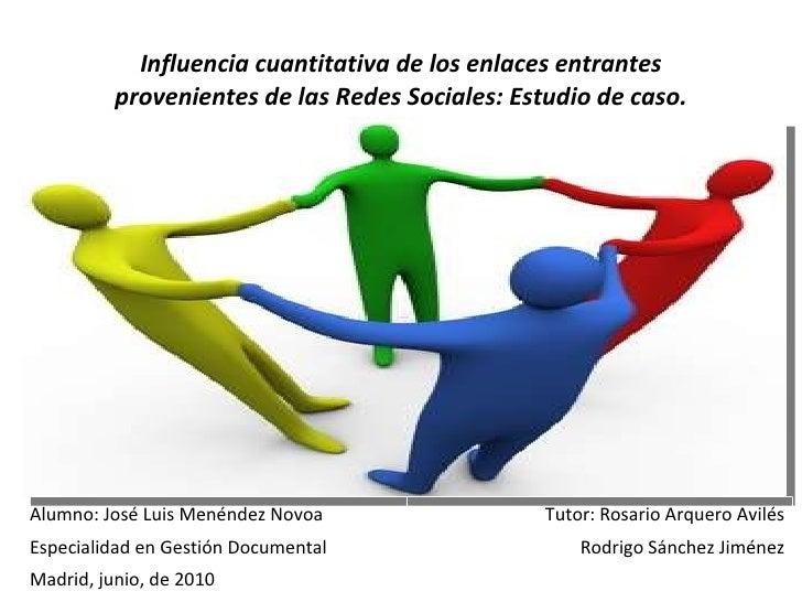 Influencia cuantitativa de los enlaces entrantes provenientes de las Redes Sociales: Estudio de caso. Alumno: José Luis Me...