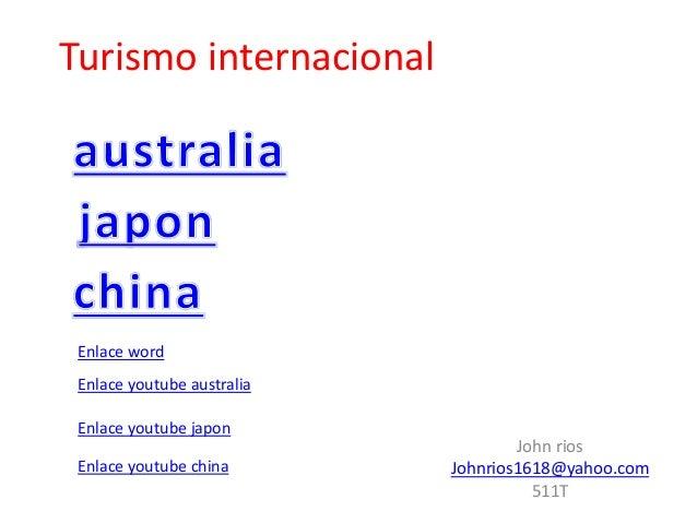 Turismo internacional John rios Johnrios1618@yahoo.com 511T Enlace word Enlace youtube china Enlace youtube japon Enlace y...