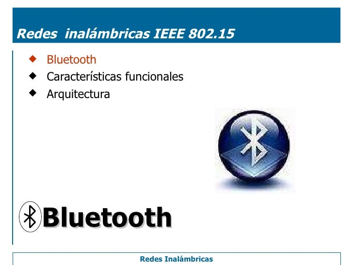 Redes  inalámbricas IEEE 802.15 <ul><li>Bluetooth </li></ul><ul><li>Características funcionales </li></ul><ul><li>Arquitec...