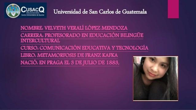 Universidad de San Carlos de Guatemala NOMBRE: VELVETH VERALÍ LÓPEZ MENDOZA CARRERA: PROFESORADO EN EDUCACIÓN BILINGÜE INT...