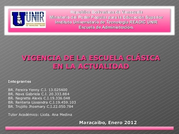 VIGENCIA DE LA ESCUELA CLÁSICA EN LA ACTUALIDAD Integrantes BR. Fereira Yenny C.I. 13.025400 BR. Nava Gabriela C.I. 20.333...