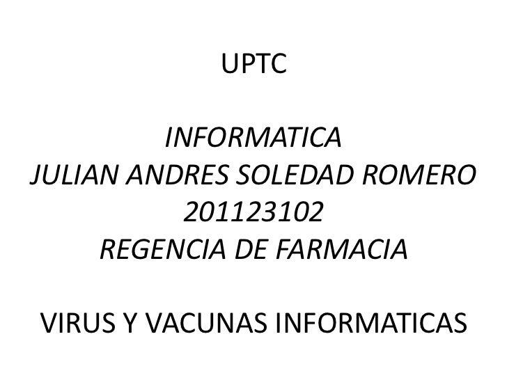 UPTC         INFORMATICAJULIAN ANDRES SOLEDAD ROMERO           201123102     REGENCIA DE FARMACIAVIRUS Y VACUNAS INFORMATI...