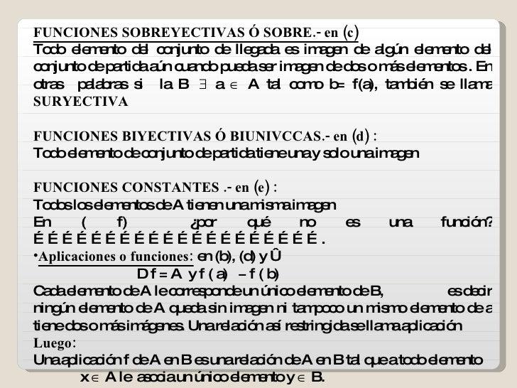 <ul><li>FUNCIONES SOBREYECTIVAS Ó SOBRE.- en (c) </li></ul><ul><li>Todo elemento del conjunto de llegada es imagen de algú...