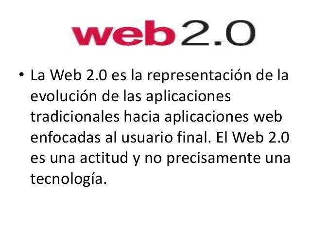 • La Web 2.0 es la representación de la evolución de las aplicaciones tradicionales hacia aplicaciones web enfocadas al us...
