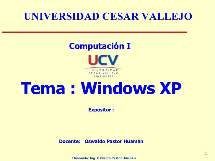 <ul><li>Computación I  </li></ul><ul><li>Tema : Windows XP </li></ul><ul><li>Expositor : </li></ul><ul><li>Docente:  Oswal...