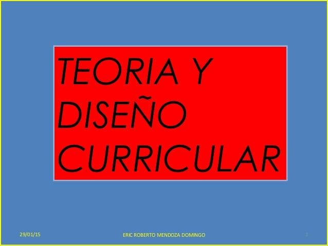 TEORIA Y DISEÑO CURRICULAR 29/01/15 1ERIC ROBERTO MENDOZA DOMINGO