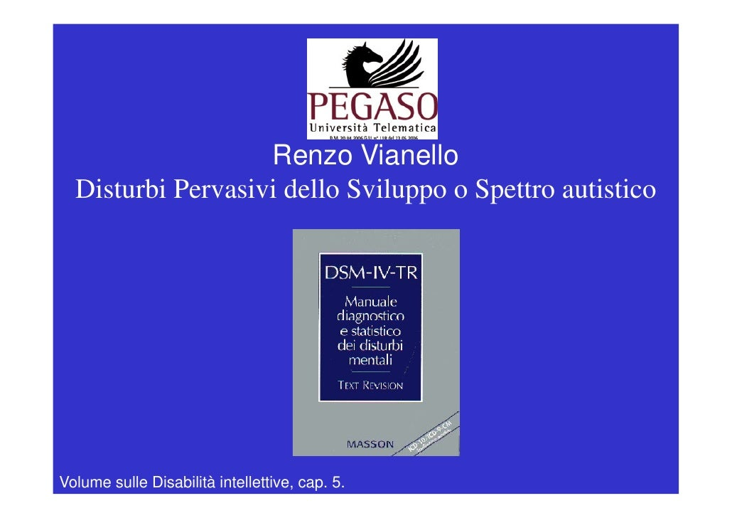 Renzo Vianello   Disturbi Pervasivi dello Sviluppo o Spettro autistico     Volume sulle Disabilità intellettive, cap. 5.