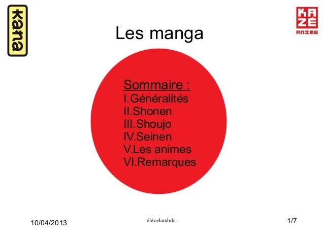 1/7élèvelambda10/04/2013Les mangaSommaire :I.GénéralitésII.ShonenIII.ShoujoIV.SeinenV.Les animesVI.Remarques