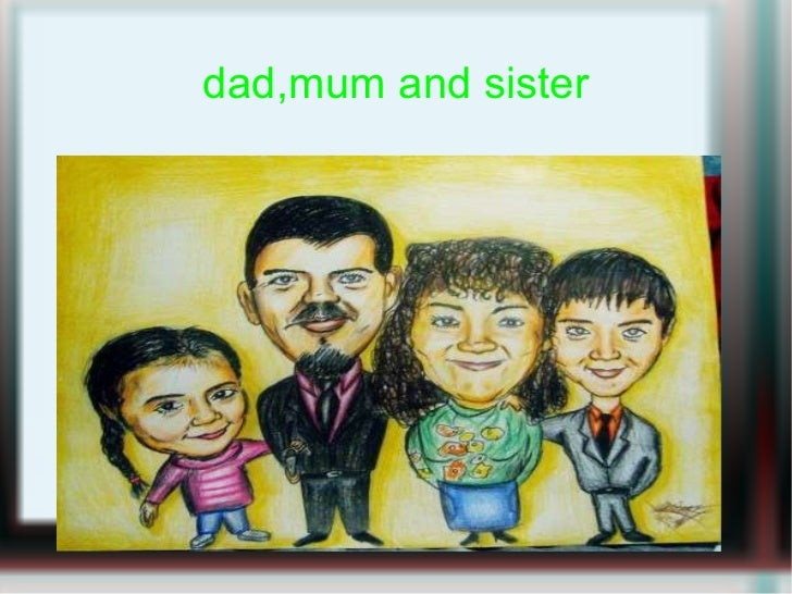 dad,mum and sister