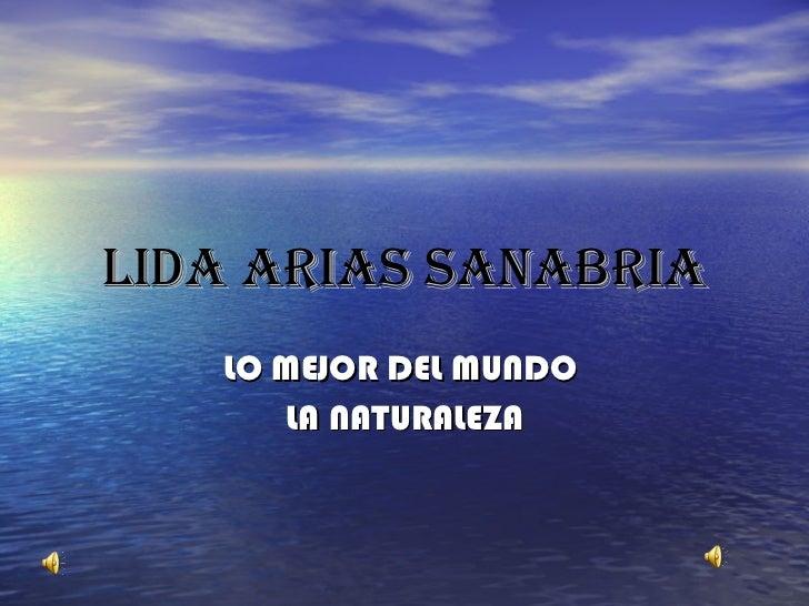 LIDA ARIAS SANABRIA LO MEJOR DEL MUNDO  LA NATURALEZA
