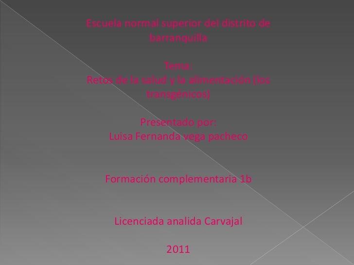 Escuela normal superior del distrito de barranquilla<br />Tema:<br />Retos de la salud y la alimentación (los transgénicos...
