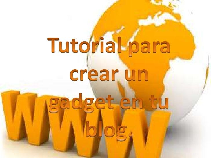 Tutorial para crear un gadget en tu blog.<br />