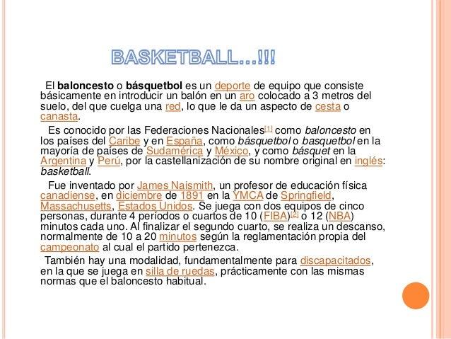 El baloncesto o básquetbol es un deporte de equipo que consiste básicamente en introducir un balón en un aro colocado a 3 ...