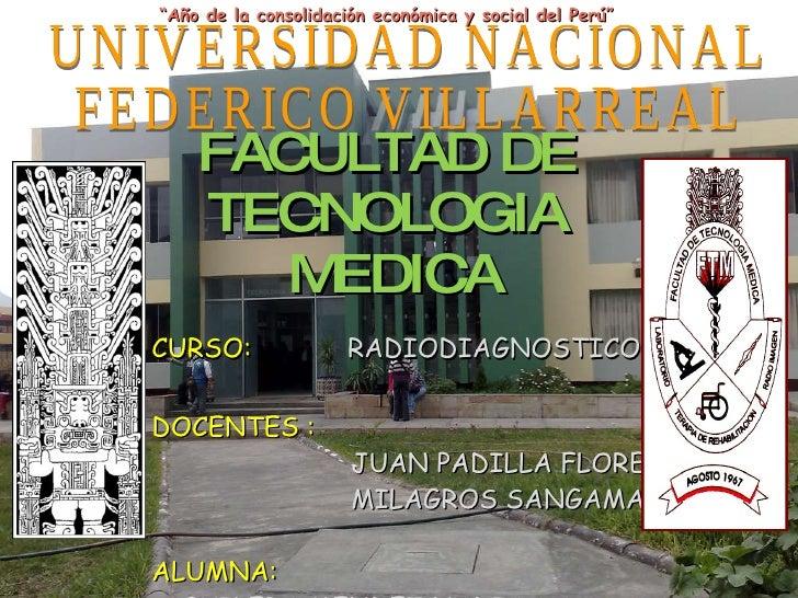 FACULTAD DE  TECNOLOGIA  MEDICA <ul><li>CURSO:  RADIODIAGNOSTICO II </li></ul><ul><li>DOCENTES :  </li></ul><ul><li>JUAN P...