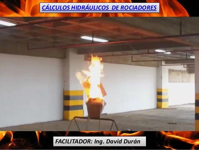 CÁLCULOS HIDRÁULICOS DE ROCIADORES  FACILITADOR: Ing. David Durán