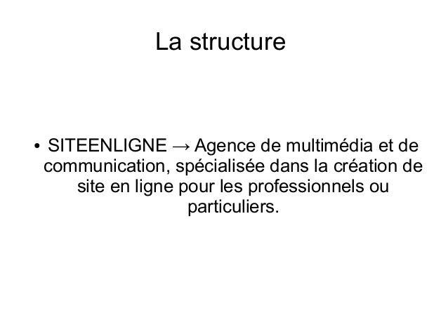 La structure  ●  SITEENLIGNE → Agence de multimédia et de communication, spécialisée dans la création de site en ligne pou...