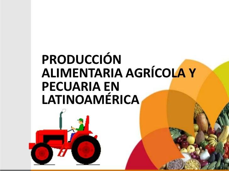 PRODUCCIÓNALIMENTARIA AGRÍCOLA YPECUARIA ENLATINOAMÉRICA