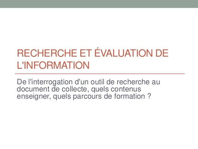 RECHERCHE ET ÉVALUATION DE L'INFORMATION De l'interrogation d'un outil de recherche au document de collecte, quels contenu...