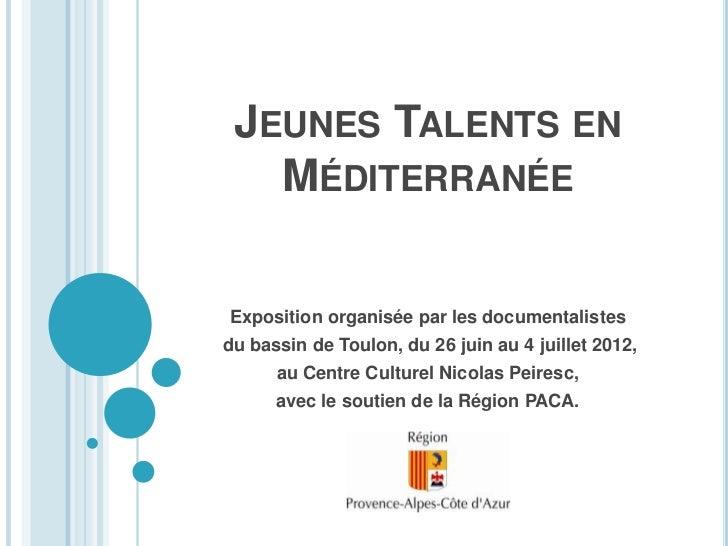 JEUNES TALENTS EN   MÉDITERRANÉEExposition organisée par les documentalistesdu bassin de Toulon, du 26 juin au 4 juillet 2...