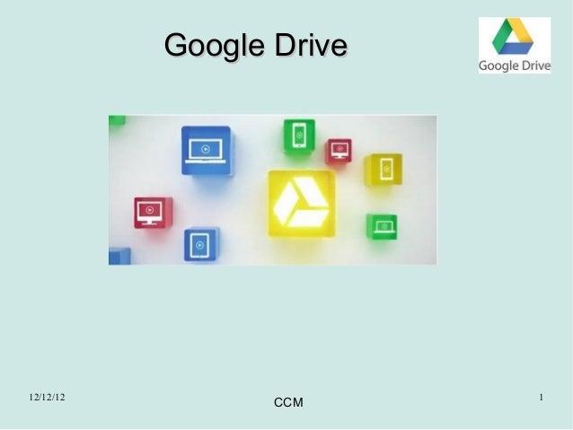 Google Drive12/12/12                  1                  CCM
