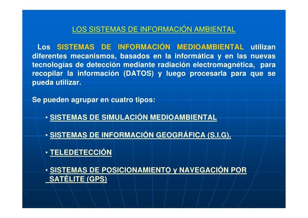 LOS SISTEMAS DE INFORMACIÓN AMBIENTAL    Los SISTEMAS DE INFORMACIÓN MEDIOAMBIENTAL utilizan diferentes mecanismos, basado...
