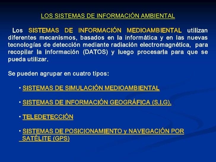 LOSSISTEMASDEINFORMACIÓNAMBIENTAL    Los SISTEMAS DE INFORMACIÓN MEDIOAMBIENTAL utilizan diferentes mecanismos...