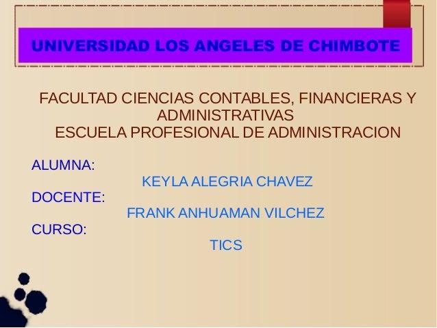 FACULTAD CIENCIAS CONTABLES, FINANCIERAS Y ADMINISTRATIVAS ESCUELA PROFESIONAL DE ADMINISTRACION ALUMNA: KEYLA ALEGRIA CHA...